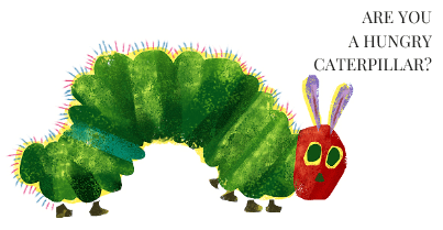 ARE YOU A HUNGRY CATERPILLAR?